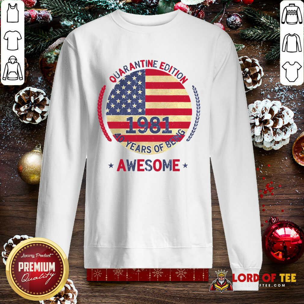 Quarantine Edition 1981 40 Years Of Being Awesome 40th Birthday 40 Years Old American Flag SweatShirt