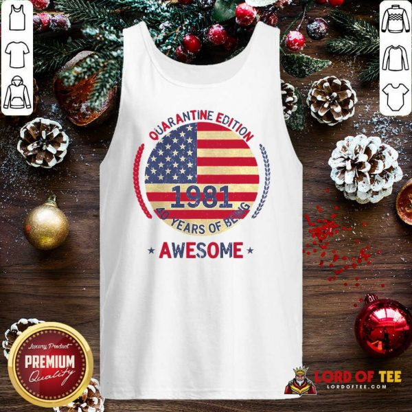 Quarantine Edition 1981 40 Years Of Being Awesome 40th Birthday 40 Years Old American Flag Tank Top