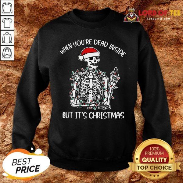 Original Santa Skeleton When You're Dead Inside But It's Christmas SweatShirt