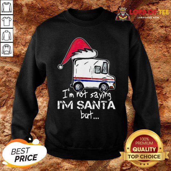Original USPS I'm Not Saying I'm Santa But SweatShirt