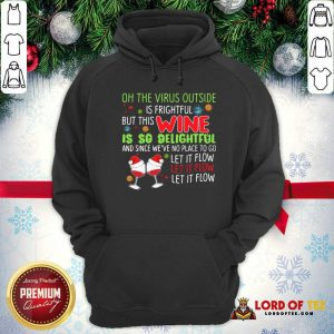 Wine Lovers The Vlrus Outside Is Frightful But This Wine Is So Delightful Black Hoodie