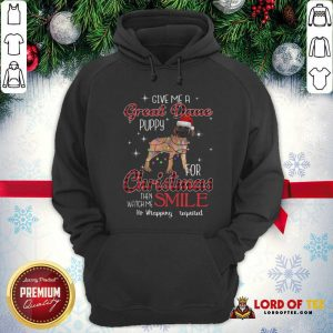 Dog Give Me A Great Dane Puppy For Christmas Then Watch Me Smile No Wrapping Required Hoodie