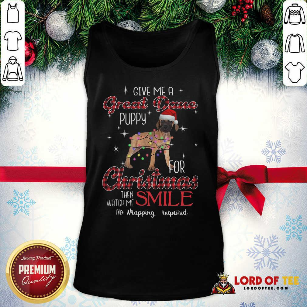 Dog Give Me A Great Dane Puppy For Christmas Then Watch Me Smile No Wrapping Required Tank Top