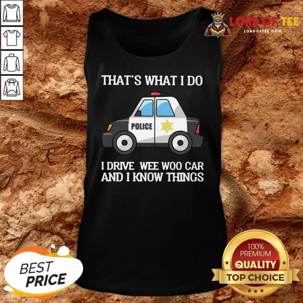 Perfect Police That's What I Do I Drive Wee Woo Car And I Know Things Tank Top