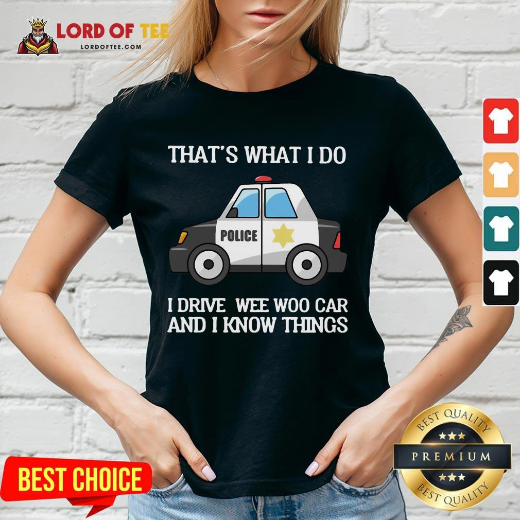 Perfect Police That's What I Do I Drive Wee Woo Car And I Know Things V-neck
