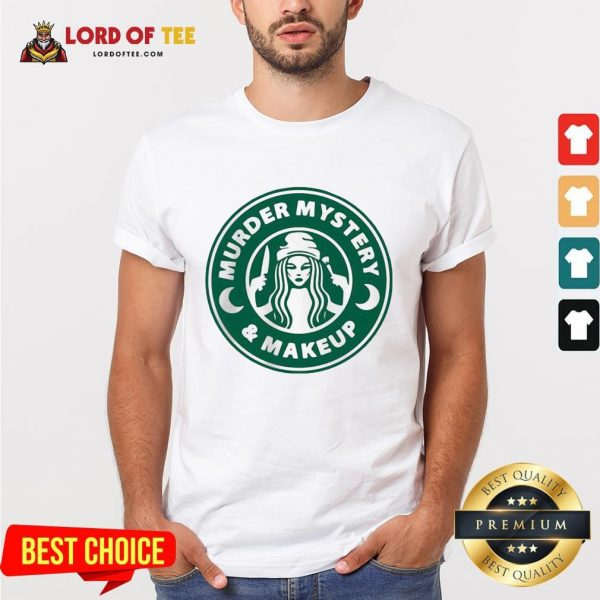 Perfect Starbuck Murder Mystery And Makeup Shirt