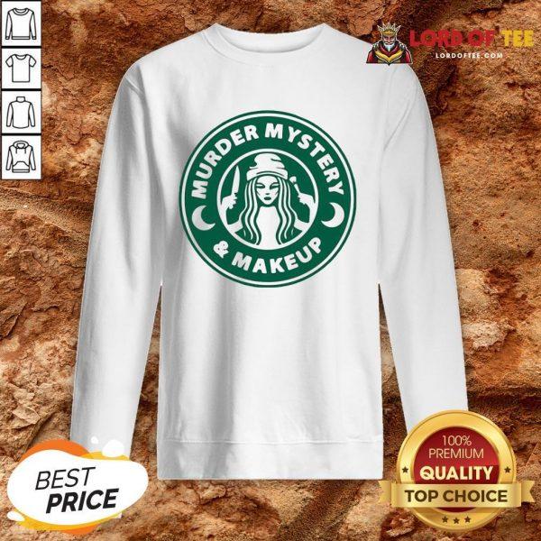 Perfect Starbuck Murder Mystery And Makeup SweatShirt