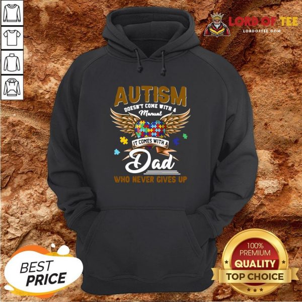 Premium Autism Doesn't Come With A Manual It Comes With A Dad Who Never Gives Up Hoodie