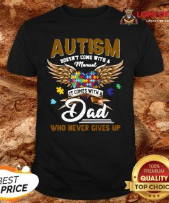 Premium Autism Doesn't Come With A Manual It Comes With A Dad Who Never Gives Up Shirt