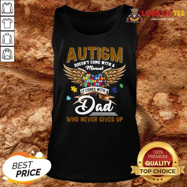 Premium Autism Doesn't Come With A Manual It Comes With A Dad Who Never Gives Up Tank Top