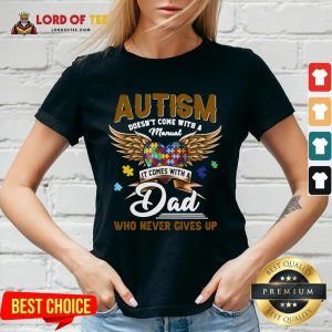 Premium Autism Doesn't Come With A Manual It Comes With A Dad Who Never Gives Up V-neck