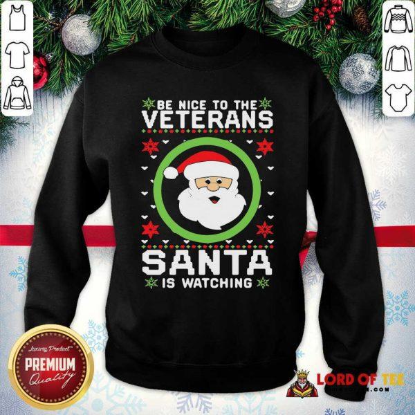 Be Nice To The Veteran Santa Is Watching Christmas SweatShirt