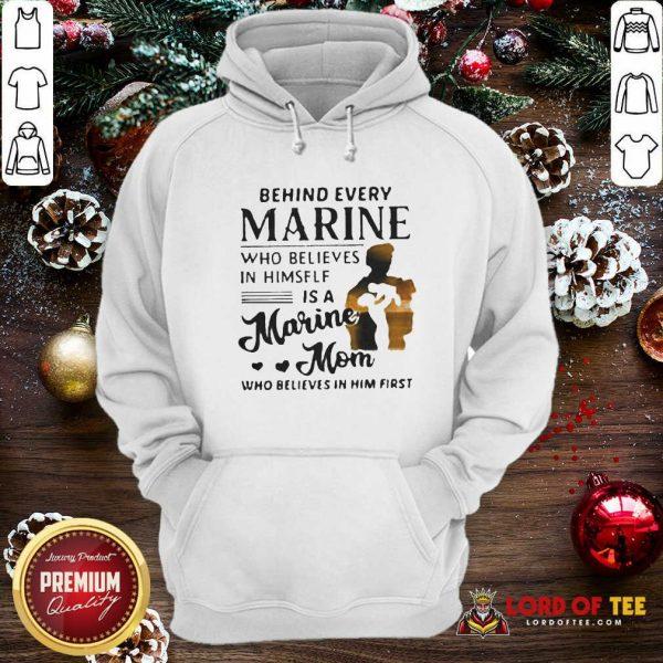 Behind Every Marine Who Believes Himself Is A Marine Mom Who Believes Hoodie