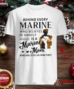 Behind Every Marine Who Believes Himself Is A Marine Mom Who Believes Shirt