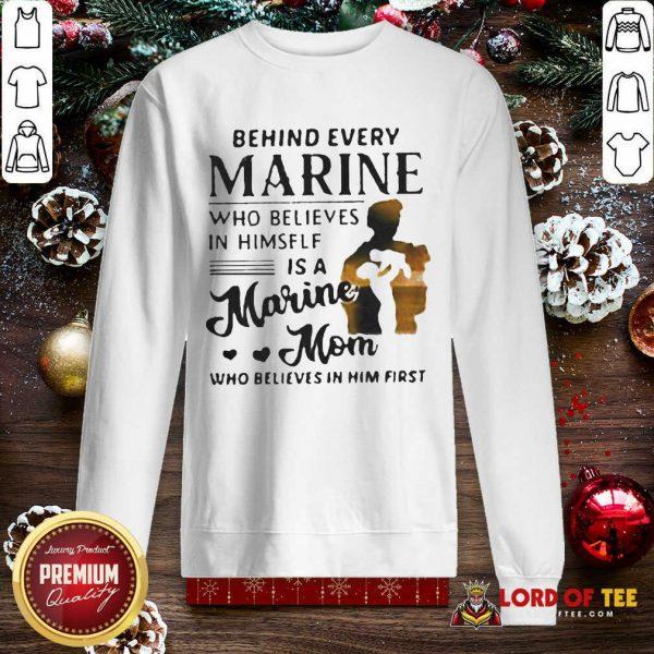 Behind Every Marine Who Believes Himself Is A Marine Mom Who Believes SweatShirt
