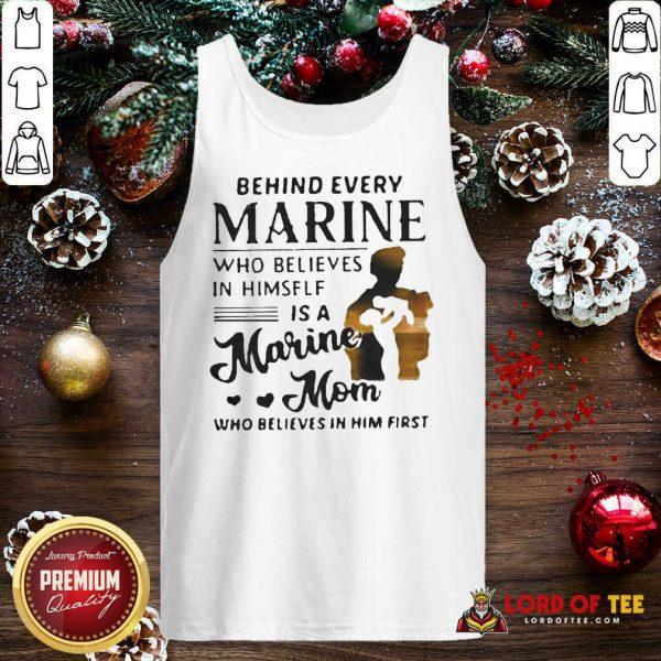 Behind Every Marine Who Believes Himself Is A Marine Mom Who Believes Tank Top