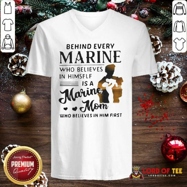 Behind Every Marine Who Believes Himself Is A Marine Mom Who Believes V-neck