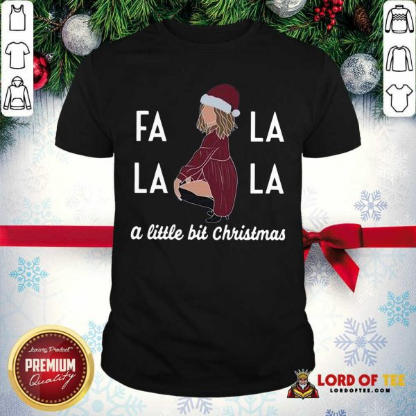 Premium Fa La La La A Little Bit Christmas Shirt