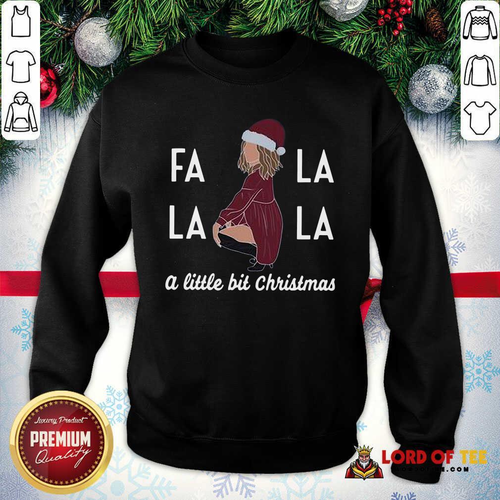 Premium Fa La La La A Little Bit Christmas SweatShirt