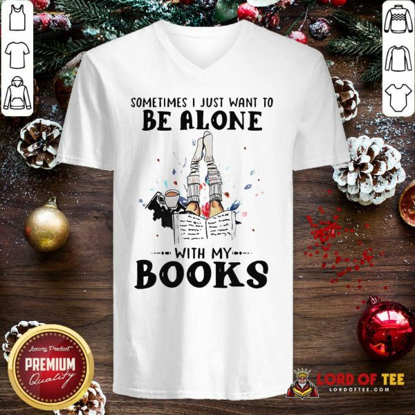 Sometimes I Just Want To Be Alone With My Books V-neck