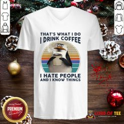 Premium That's What I Do I Drink Coffee I Hate People And I Know Things V-neck