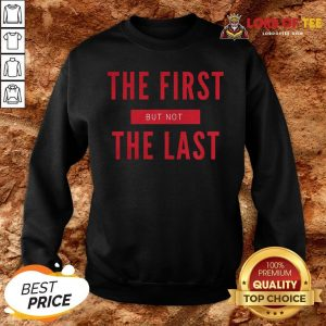 Premium The First But Not The Last Black Female Vice President SweatShirt