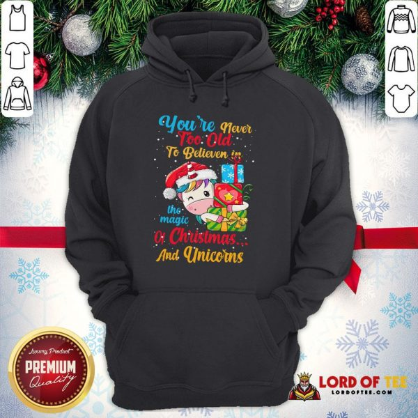 Premium You're Never Too Old To Believe In The Magic Of Christmas And Unicorns Hoodie