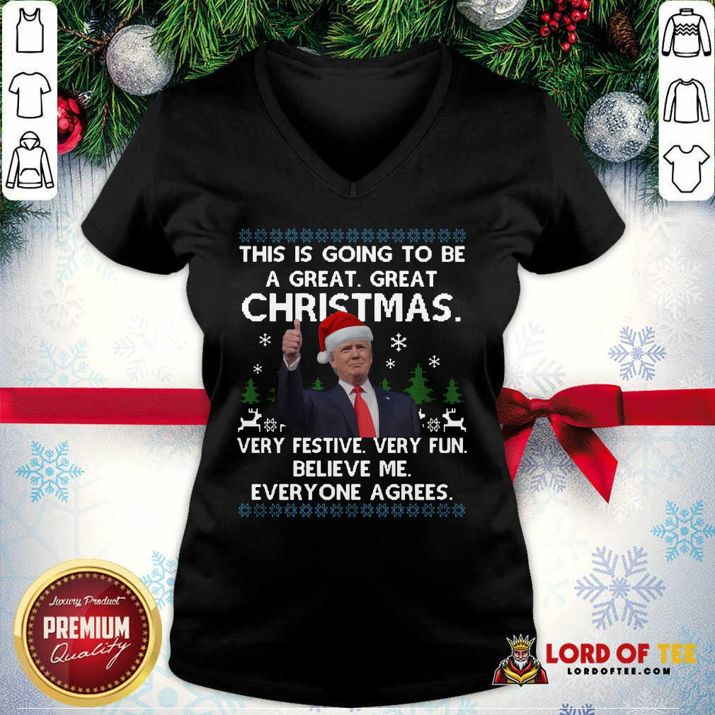 Pretty Donald Trump This Is Going To Be A Great Great Christmas Very Festive Very Fun Believe Me Ugly V-neck