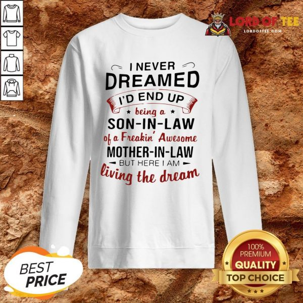 Pretty I Never Dreamed I'd End Up Being A Mother-In-Law Of A Freakin' Awesome Daughter-in-law But Here I Am SweatShirt