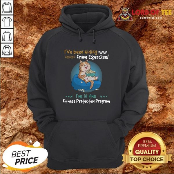 Pretty I've Been Hiding From Exercise I'm In The Fitness Protection Program Hoodie