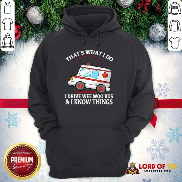 Pretty That's What I Do I Drive Wee Woo Bus And I Know Things Hoodie