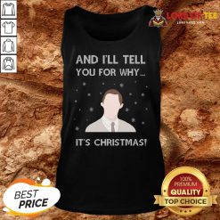 Perfect And I'll Tell You For Why It's Christmas Tank Top