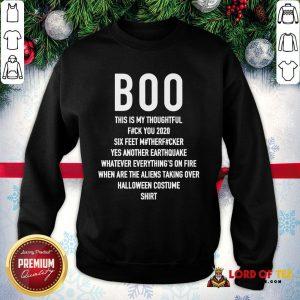 Top Boo This Is My Thoughtful Fuck You 2020 Six Feet Motherfucker Yes Another Earthquake SweatShirt