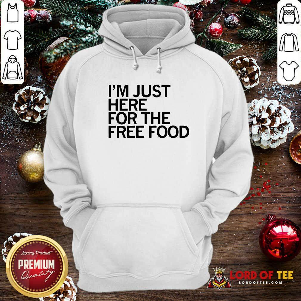 Just Here For The Free Food Hoodie