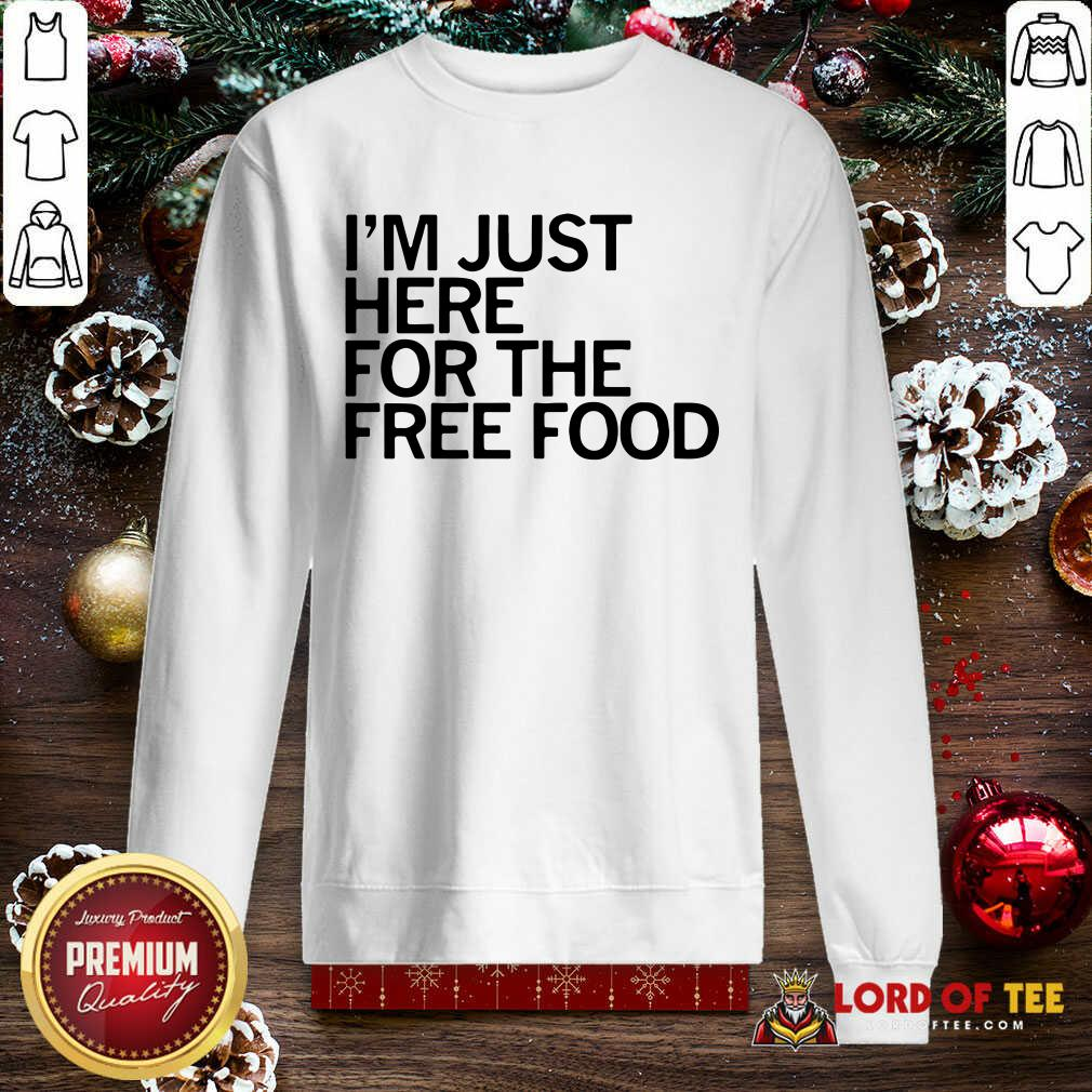 Just Here For The Free Food SweatShirt