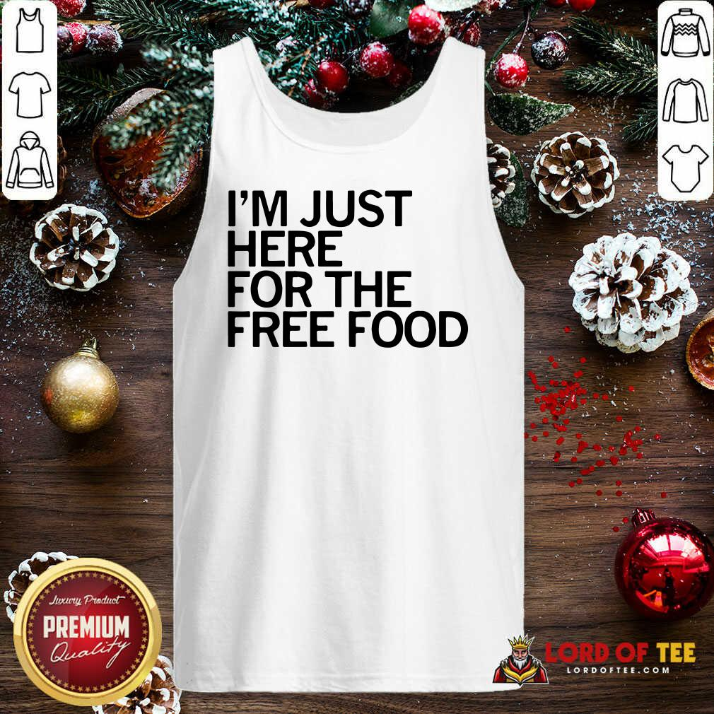 Just Here For The Free Food Tank Top