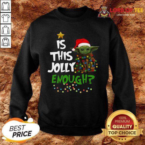 Top Santa Baby Yoda Is This Jolly Enough Christmas SweatShirt