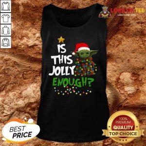 Top Santa Baby Yoda Is This Jolly Enough Christmas Tank Top