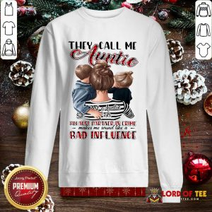 They Call Me Auntie Because Partner In Crime Makes Me Sound Like A Bad Influence SweatShirt