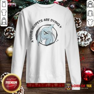 Your Neopets Are Dying SweatShirt