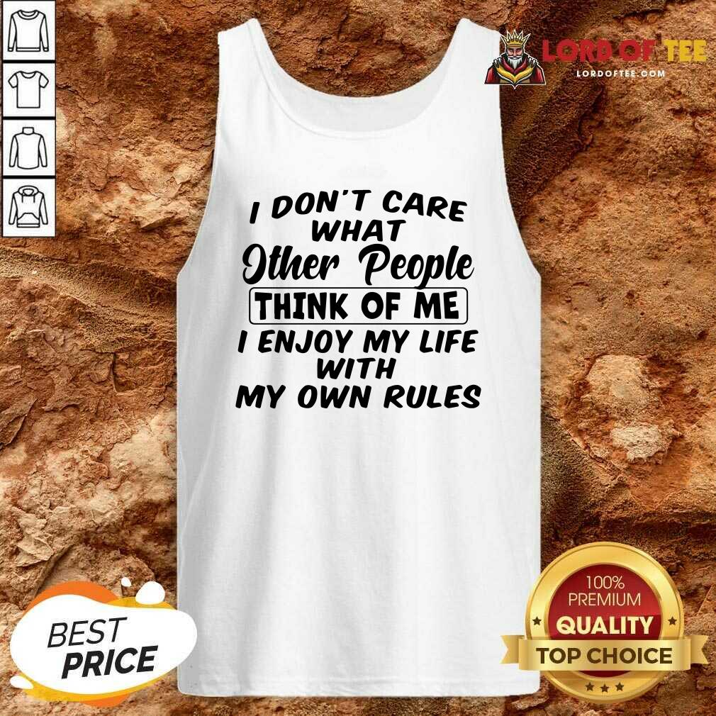 I Dont Care What Other People Think Of Me I Enjoy My Life With My Own Rules Tank Top - Desisn By Lordoftee.com