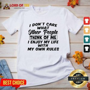 I Dont Care What Other People Think Of Me I Enjoy My Life With My Own Rules V-neck - Desisn By Lordoftee.com