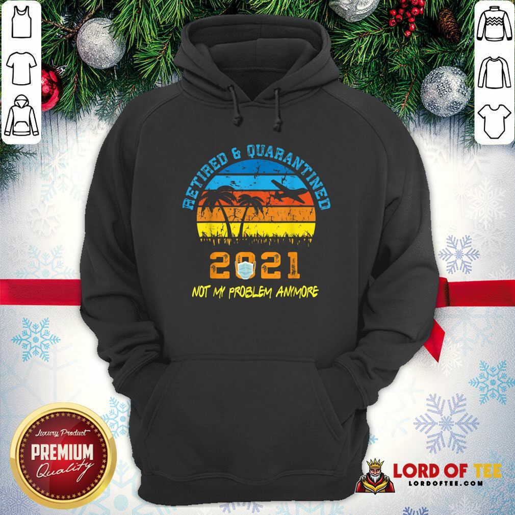Retired 2021 Not My Problem Anymore Vintage  Hoodie-Design By Lordoftee.com