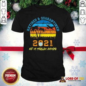 Retired 2021 Not My Problem Anymore Vintage Shirt-Design By Lordoftee.com
