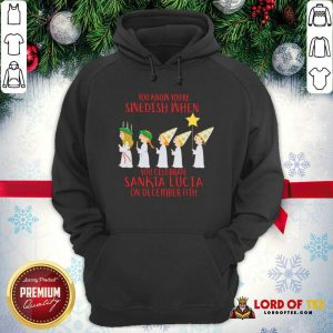 You Know You're Swedish When You Celebrate Sankta Lucia On December 13th Hoodie-Design By Lordoftee.com