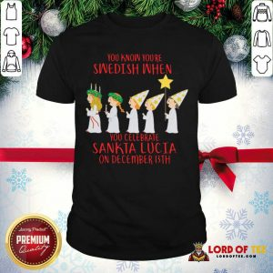 You Know You're Swedish When You Celebrate Sankta Lucia On December 13th Shirt-Design By Lordoftee.com