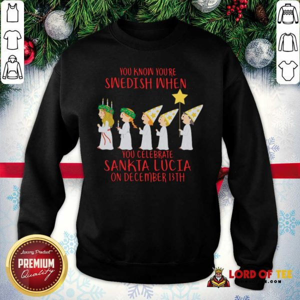 You Know You're Swedish When You Celebrate Sankta Lucia On December 13th Sweatshirt-Design By Lordoftee.com