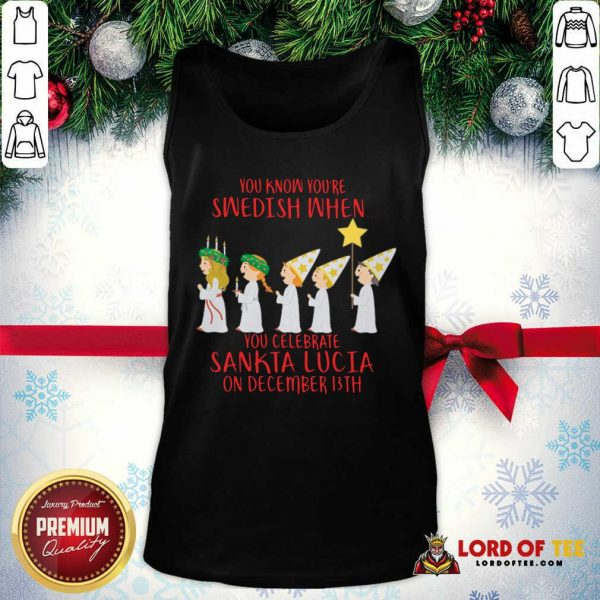 You Know You're Swedish When You Celebrate Sankta Lucia On December 13th Tank Top-Design By Lordoftee.com