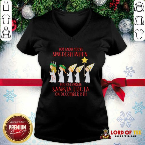 You Know You're Swedish When You Celebrate Sankta Lucia On December 13th V-neck-Design By Lordoftee.com
