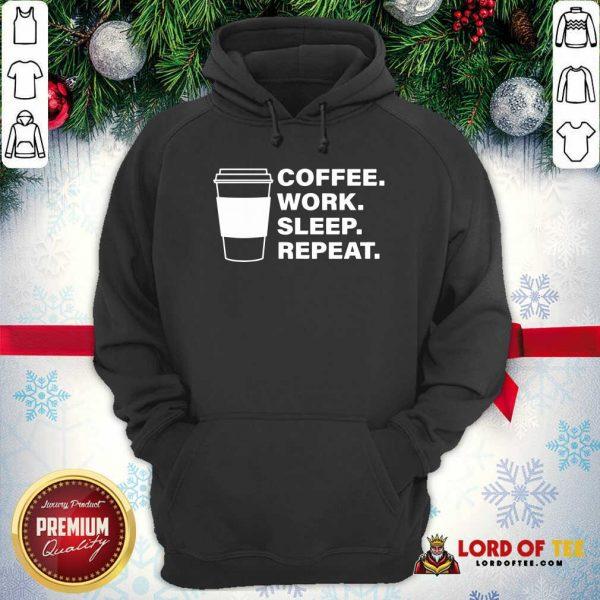 Coffee Work Sleep Repeat Hoodie - Desisn By Lordoftee.com